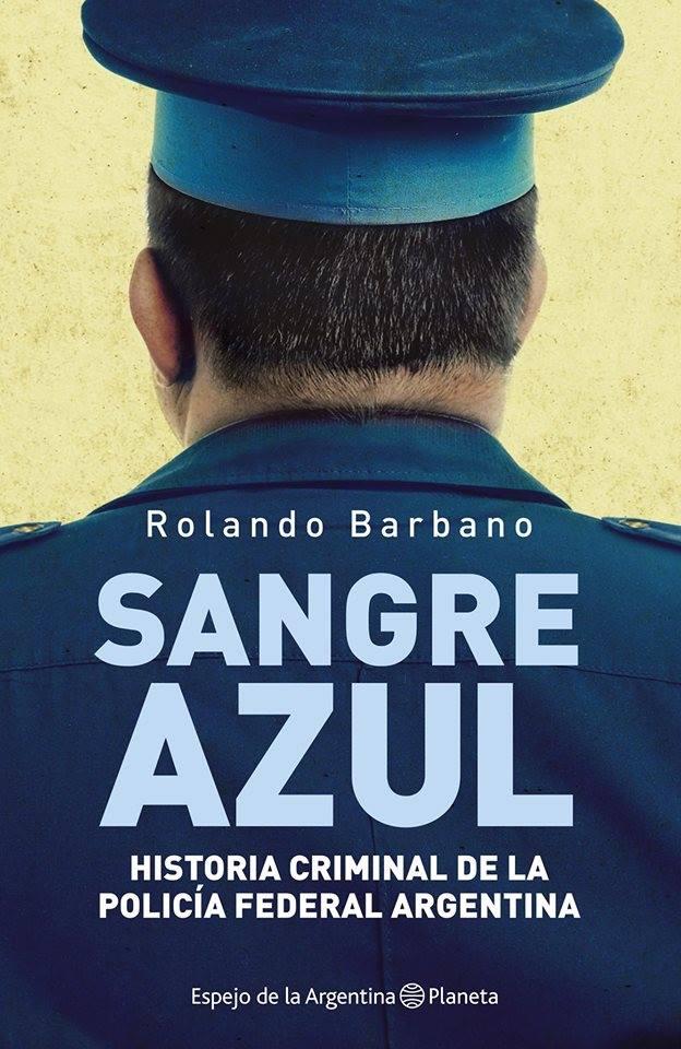Sangre Azul  Historia criminal de la Policía Federal Argentina